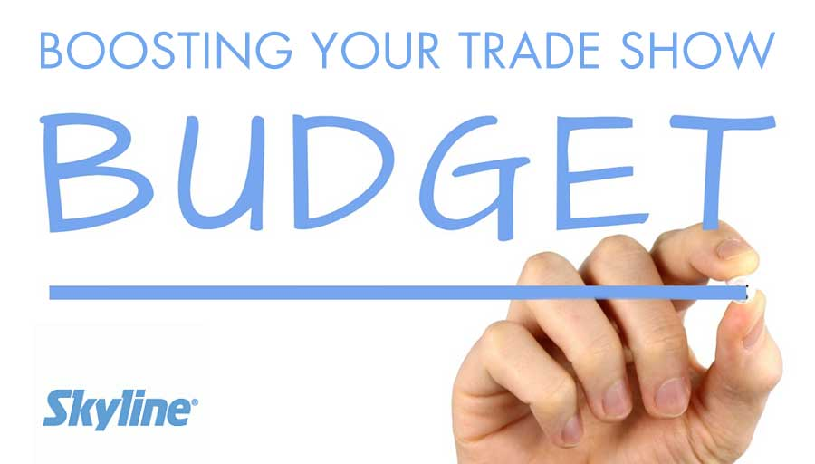 BOOSTING YOUR TRADE SHOW AND EVENT BUDGET